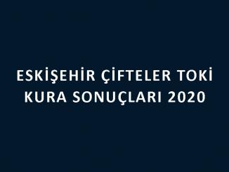 Eskişehir Çifteler Toki kura sonuçları 2020