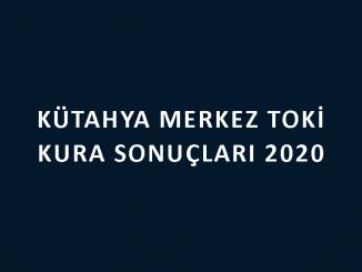 Kütahya Merkez Toki kura sonuçları 2020