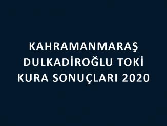 Kahramanmaraş Dulkadiroğlu Toki kura sonuçları 2020