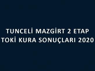 Tunceli Mazgirt 2 Etap Toki kura sonuçları 2020