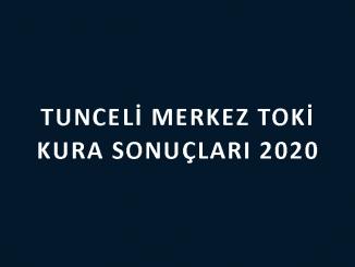 Tunceli Merkez Toki kura sonuçları 2020